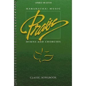 Maranatha! Music Praise Hymns and Choruses Classic Songbook Expanded 4th Edition Words and Music (Praise Book Songs Of Hymn)