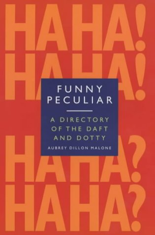 Funny, Peculiar: An Encyclopedia of Eccentric Acts, Bizarre Behaviour and Unusual Facts About the Famous and the Famously Strange (Absent Drink)