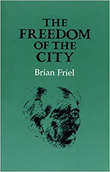 Book The Freedom of the City by Friel, Brian (1992)