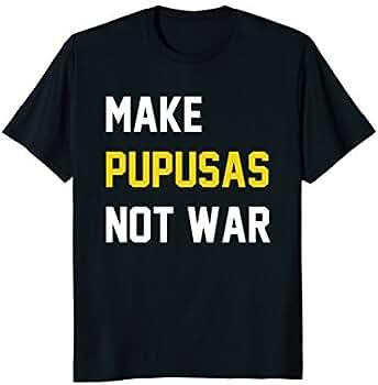 e83da4f7732fc Amazon.com: Make pupusas not war: Clothing