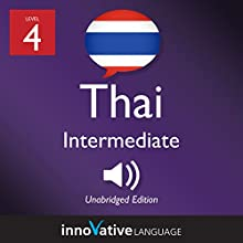 Learn Thai - Level 4: Intermediate Thai: Volume 2, Lessons 01-25 Speech by  Innovative Language Learning LLC Narrated by  ThaiPod101.com