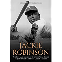 Jackie Robinson: The Life and Legacy of the Star Who Broke Major League Baseball's Color Barrier