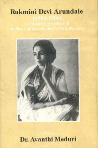 Read Online Rukmini Devi Arundale (1904-1986): A Visionary Architect of Indian Culture and the Performing Arts ebook