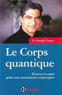 Le Corps quantique : Trouver la santé grâce aux intéractions corps/esprit par Chopra