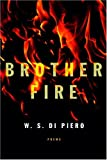 Brother Fire, W. S. Di Piero, 1400042038