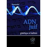 ADN juif, génétique et kabbale (Science et Kabbale t. 1) (French Edition)