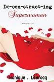Deconstructing Superwoman, Monique J. Lebrocq, 0595527884