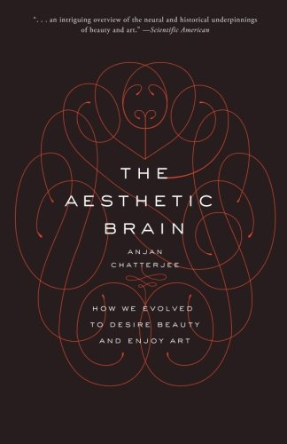 The Aesthetic Brain: How We Evolved to Desire Beauty and Enjoy Art