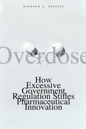 Overdose  How Excessive Government Regulation Stifles Pharmaceutical Innovation  Institute For Policy Innovation Books