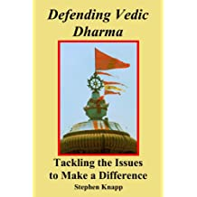 Defending Vedic Dharma: Tackling the Issues to Make a Difference (English Edition)