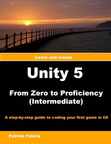 Unity 5 from Zero to Proficiency (Intermediate): A step-by-step guide to coding your first game in C# with Unity (Volume 3)