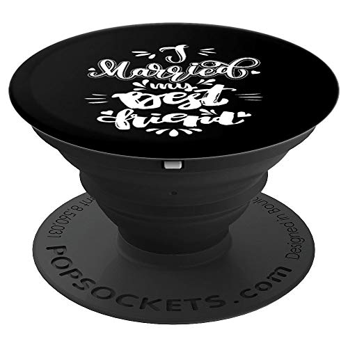 I Married My Best Friend Wedding Newlywed Love PopSockets Grip and Stand for Phones and Tablets