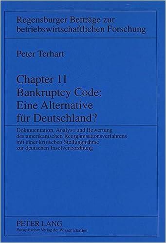 Chapter 11 Bankruptcy Code: Eine Alternative Fuer Deutschland?: Dokumentation, Analyse Und Bewertung Des Amerikanischen Reorganisationsverfahrens Mit ... Zur Betriebswirtschaftlichen Forschun)