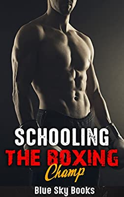 Romance: New Adult: Schooling the Boxing Champ (Nerd and a Bad Boy Student College Romance) (Sports Romance Campus Alpha Male Romance)