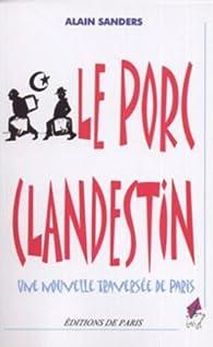 Le porc clandestin : Une nouvelle traversée de Paris par Alain Sanders
