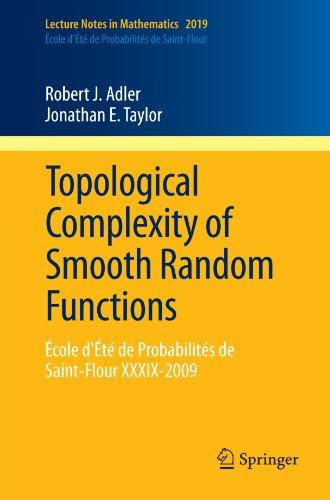 Topological Complexity of Smooth Random Functions: École d'Été de Probabilités de Saint-Flour XXXIX-2009 (Lecture Notes
