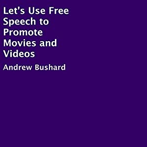 Let's Use Free Speech to Promote Movies and Videos Audiobook