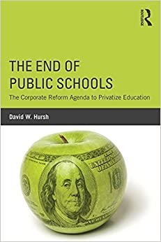 Book The End of Public Schools: The Corporate Reform Agenda to Privatize Education (Critical Social Thought) by David W. Hursh (2015-11-22)