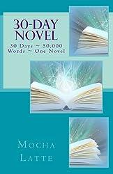 30-Day Novel: 30 Days ~ 50,000 Words ~ One Novel