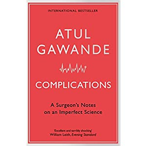 Complications: A Surgeon's Notes on an Imperfect Science Paperback – 27 Mar. 2008