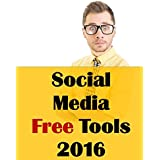 Social Media Free Tools: 2016 Edition - Social Media Marketing Tools to Turbocharge Your Brand for Free on Facebook...