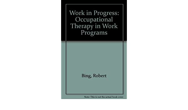 Work In Progress Occupational Therapy In Work Programs