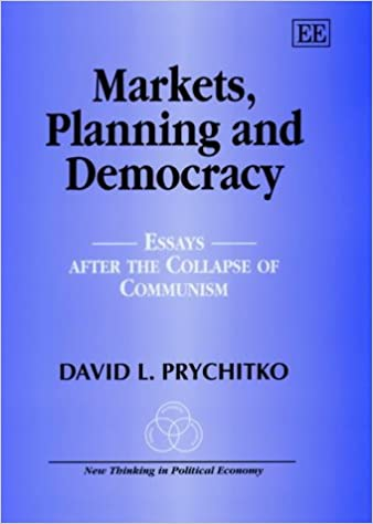 markets planning and democracy essays after the collapse of  markets planning and democracy essays after the collapse of socialism new thinking in political economy series david l prychitko 9781840645194
