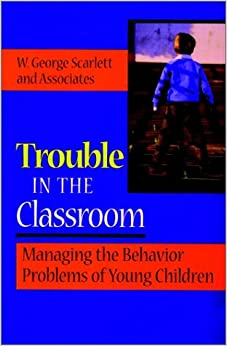 Trouble in the Classroom: Managing the Behavior Problems of Young Children The Jossey-Bass education series