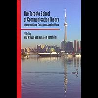 The Toronto School of Communication Theory: Interpretations, Extensions, Applications
