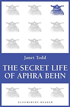 The Secret Life of Aphra Behn by [Todd, Janet]