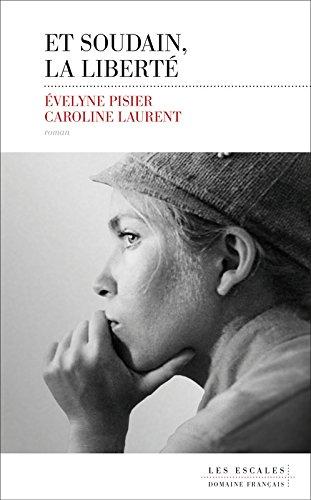 Et soudain la liberté - Evelyne Pisier / Caroline Laurent