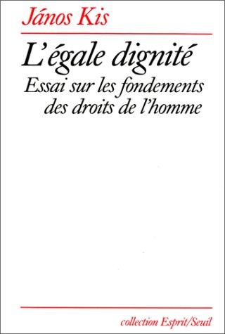 L\' Égale dignité : Essai sur les fondements des droits de l\'homme Broché – 1 octobre 1989 Janos Kis Seuil 2020103796 9782020103794_DMEDIA_US