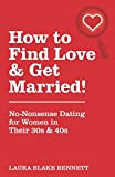 img - for How to Find Love & Get Married!: No-Nonsense Dating for Women in Their 30s & 40s book / textbook / text book