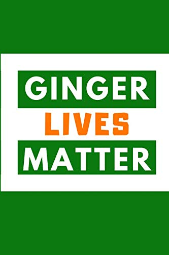 (Ginger Lives Matter: Funny Novelty St. Patrick's Day Gifts: Lined  Notebook ~ Red Hair)