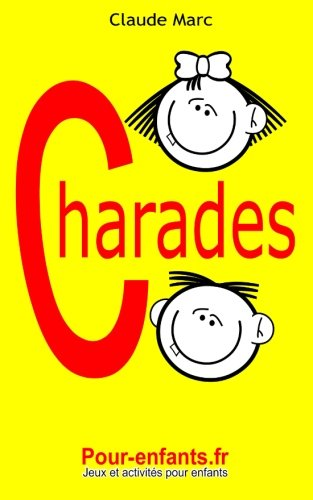Charades pour enfants: 100 jeux de charades pour enfants. Pour jouer entre copains, en famille ou à l'école. (French Edition)
