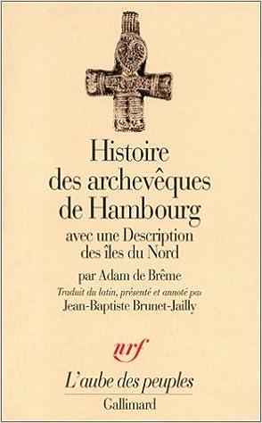 Livre électronique gratuit Kindle Histoire des archevêques de Hambourg: Avec une Description des îles du Nord PDF iBook
