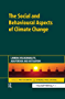The Social and Behavioural Aspects of Climate Change: Linking Vulnerability, Adaptation and Mitigation