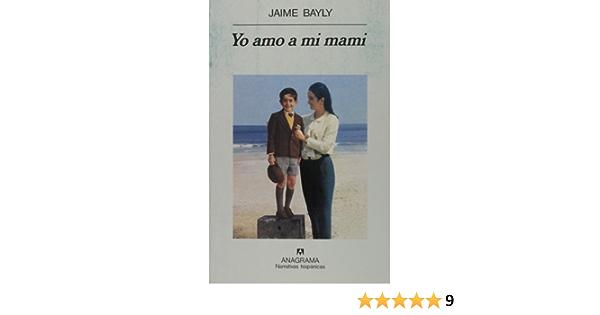 Amazon Com Yo Amo A Mi Mami Narrativas Hispanicas Spanish Edition 9788433910912 Bayly Jaime Books Todos los programas de jaime bayly en megatv de miami para 2020 y archivo. yo amo a mi mami narrativas