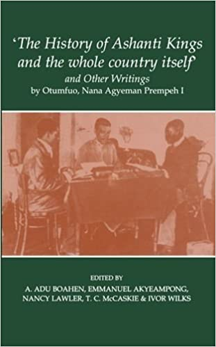 'The History of Ashanti Kings and the Whole Country Itself' and Other Writings, by Otumfuo, Nana Agyeman Prempeh I (Fontes Historiae Africanae, New Series: Sources of African History)