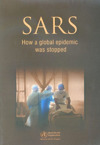 SARS: How a Global Epidemic Was Stopped (A WPRO Publication)