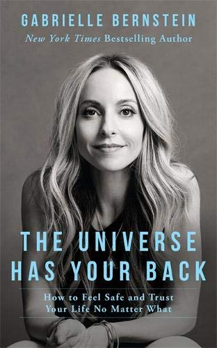 The Universe Has Your Back  How To Feel Safe And Trust Your Life No Matter What