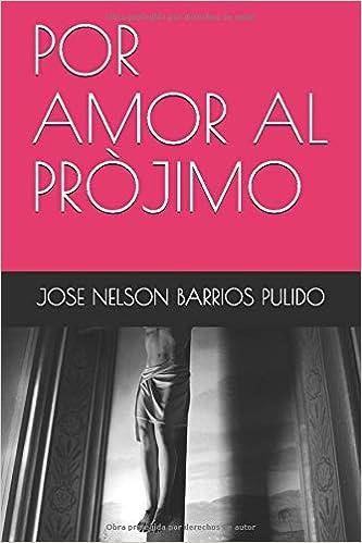 POR AMOR AL PRÒJIMO (Spanish Edition): JOSE NELSON BARRIOS ...