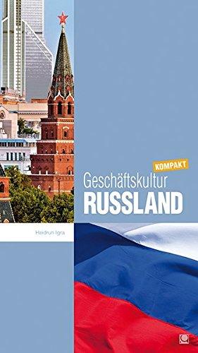 Geschäftskultur Russland kompakt: Wie Sie mit russischen Geschäftspartnern, Kollegen und Mitarbeitern erfolgreich zusammenarbeiten (Geschäftskultur kompakt)