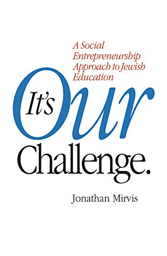 It's Our Challenge: A Social Entrepreneurship Approach to Jewish Education