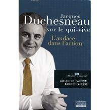 Jacques Duchesneau sur le qui-vive: L'audace dans l'action