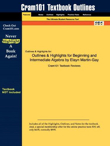 Outlines & Highlights for Beginning and Intermediate Algebra by Elayn Martin-Gay