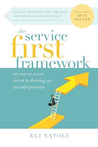 The Service First Framework: My not-so-secret secret to thriving as an entrepreneur pdf epub