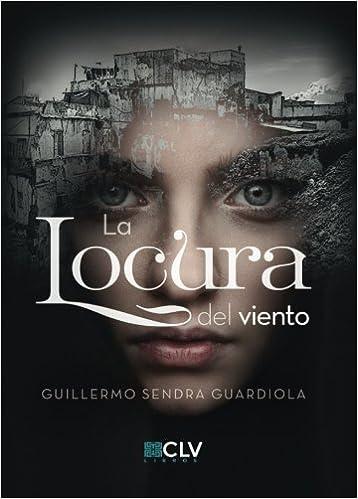 La locura del viento (Spanish Edition): Guillermo Sendra: 9788417052041: Amazon.com: Books