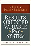 How to Design & Implement a Results-Oriented Variable Pay System