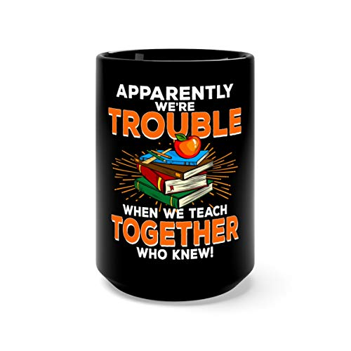 Apparently Trouble When We Teach Together Tea Fun Mug Ceramic Cup 15oz Black